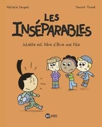 Nathalie Dargent et Yannick Thomé - Les inséparables Tome 3 : Juliette est fière d'être une fille.