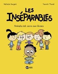 Nathalie Dargent et Yannick Thomé - Les inséparables Tome 5 : Aminata est accro aux écrans.