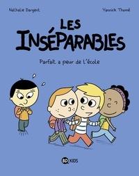 Nathalie Dargent et Yannick Thomé - Les inséparables Tome 6 : Parfait a peur de l'école.