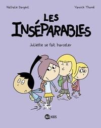 Nathalie Dargent et Yannick Thomé - Les inséparables Tome 7 : Juliette se fait harceler.