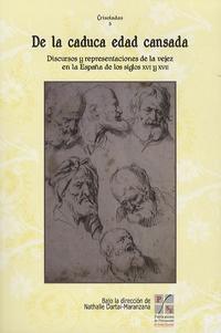 Nathalie Dartai-Maranzana - De la caduca Edad cansada - Discursos y representaciones de la vejez en la España de los siglos XVI y XVII.