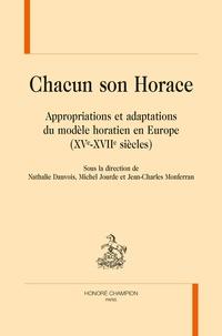 Nathalie Dauvois et Michel Jourde - Chacun son Horace - Appropriations et adaptations du modèle horatien en Europe (XVe-XVIIe siècles).