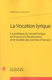 Nathalie Dauvois - La Vocation lyrique - La poétique du recueil lyrique en France à la Renaissance et le modèle des Carmina d'Horace.