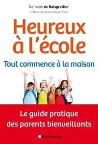 Nathalie de Boisgrollier et Nathalie Boisgrollier - Heureux à l'école : tout commence à la maison - Le guide pratique des parents bienveillants.