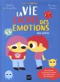 Nathalie de Boisgrollier et  Monsieur Dupont - La vie cachée des émotions des petits - Avec des jeux à monter pour exprimer tes émotions.