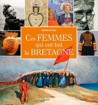 Télécharger des ebooks gratuits en grec Ces femmes qui ont fait la Bretagne par Nathalie de Broc