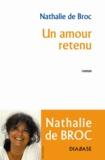 Nathalie de Broc - Un amour retenu.