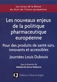 Nathalie De Grove-Valdeyron - Les nouveaux enjeux de la politique pharmaceutique européenne - Pour des produits de santé sûrs, innovants et accessibles.