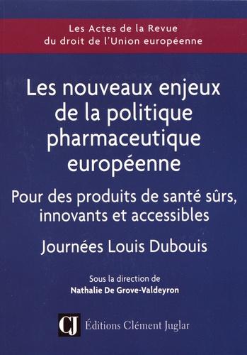 Les nouveaux enjeux de la politique pharmaceutique européenne. Pour des produits de santé sûrs, innovants et accessibles