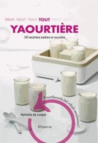 Nathalie de Loeper - Tout yaourtière - 30 recettes sucrées et salées.