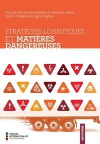 Nathalie De Marcellis-Warin et Ingrid Peignier - Stratégies logistiques et matières dangereuses.