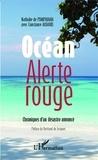 Nathalie de Pompignan et Constance Albanel - Océan alerte rouge - Chroniques d'un désastre annoncé.