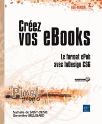 Nathalie de Saint-Denis et Geneviève Bellissard - Créez vos eBooks - Le format ePub avec InDesign CS6.