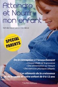 Nathalie Debernardi et Eric Ménat - Attendre et nourrir mon enfant.