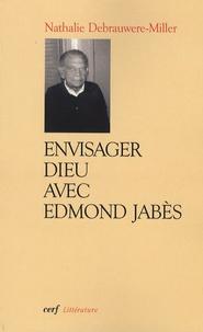 Nathalie Debrauwere-Miller - Envisager Dieu avec Edmond Jabès.