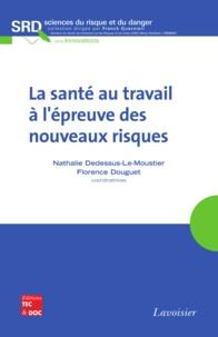 Nathalie Dedessus-Le-Moustier et Florence Douguet - La santé au travail à l'épreuve des nouveaux risques.