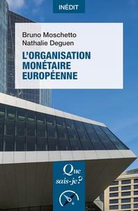 Nathalie Deguen et Bruno Moschetto - L'Organisation monétaire européenne.