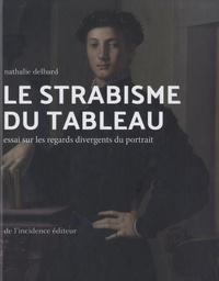Nathalie Delbard - Le strabisme du tableau - Essai sur les regards divergents du portrait.