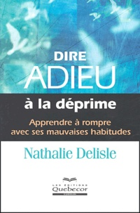 Nathalie Delisle - Dire adieu à la déprime.