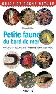 Nathalie Delliou - Petite faune du bord de mer - Observer et reconnaître 50 espèces de notre littoral.