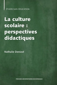 Nathalie Denizot - La culture scolaire : perspectives didactiques.