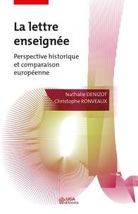 Nathalie Denizot et Christophe Ronveaux - La lettre enseignée - Perspective historique et comparaison européenne.