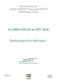Nathalie Denizot et Jean-Louis Dufays - Les fables à l'école au XXIe siècle - Quelles perspectives didactiques ?.