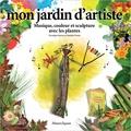 Nathalie Dento et Véronique Barrau - Mon jardin d'artiste.
