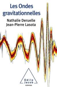 Livres électroniques téléchargements gratuits Les ondes gravitationnelles 9782738143341 par Nathalie Deruelle, Jean-Pierre Lasota RTF (Litterature Francaise)