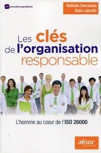 Nathalie Descamps et Alain Labruffe - Les clés de l'organisation responsable - L'homme au coeur de l'ISO 26000.