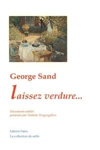 Nathalie Desgrugillers - George Sand : laissez verdure... - Les derniers jours de George Sand ou la construction d'une légende.