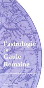 Nathalie Desgrugillers - L'astrologie en Gaule Romaine.