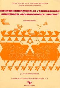Nathalie Desse-Berset - Répertoire international de l'archéozoologie - Tome 1 : Les chercheurs.