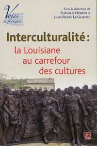 Nathalie Dessens et Jean-Pierre Le Glaunec - Interculturalité : la Louisiane au carrefour des cultures.