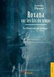 Nathalie Dessy - Roxana sur les fils du temps Tome 2 : Le pouvoir du temps.