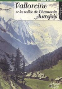 Nathalie Devillaz - Vallorcine et la vallée de Chamonix autrefois.
