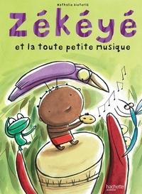 Nathalie Dieterlé - Zékéyé et la toute petite musique.