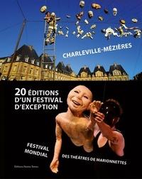 Nathalie Diot et Anne-Françoise Cabanis - 20 éditions d'un festival d'exception - Festival Mondial des Théâtres de Marionnettes (Charleville-Mézières 1961 à 2019).