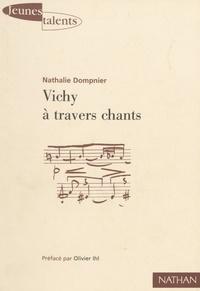 Nathalie Dompnier - Vichy à travers chants - Pour une analyse politique du sens et de l'usage des hymnes sous Vichy.