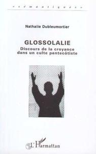 Nathalie Dubleumortier - Glossolalie - Discours de la croyance dans un culte pentecôtiste.