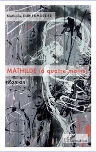 Nathalie Dubleumortier - Mathilde (à quatre mains).