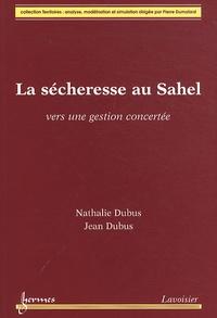 Nathalie Dubus et Jean Dubus - La sécheresse au Sahel - Vers une gestion concertée.
