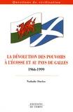 Nathalie Duclos - La dévolution des pouvoirs à l'Ecosse et au Pays de Galles 1966-1999.