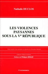 Nathalie Duclos - Les violences paysannes sous la Ve République.