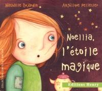 Nathalie Dujardin et Angélique Pelletier - Noellia, l'étoile magique.