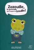 Nathalie Dujardin et Marie Morey - Zazouille, la grenouille qui a toujours la trouille !.