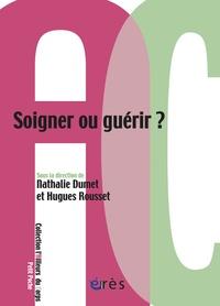 Nathalie Dumet et Hugues Rousset - Soigner ou guérir ?.