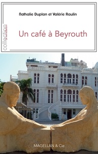 Nathalie Duplan et Valérie Raulin - Un cafe à Beyrouth.