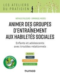 Nathalie Fallourd et Emmanuel Madieu - Animer des groupes d'entraînement aux habiletés sociales - Programme GECOs.