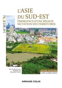 Nathalie Fau et Manuelle Franck - L'Asie du Sud-Est - Capes/Agrégation. Histoire-Géographie - Émergence d'une région, mutation des territoires.